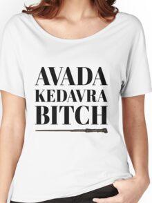 Avada kedavra bitch Women's Relaxed Fit T-Shirt