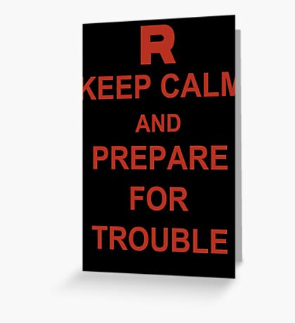 Keep Calm and Prepare for Trouble Greeting Card