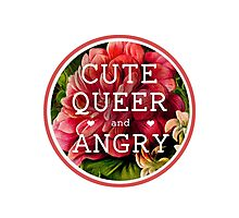 Cute, Queer and Angry Photographic Print