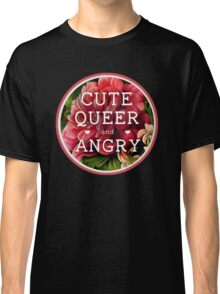 Cute, Queer and Angry Classic T-Shirt