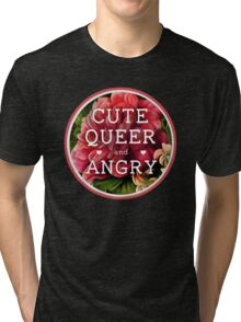 Cute, Queer and Angry Tri-blend T-Shirt