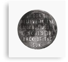I Don't Believe in the Moon (Scrubs) Canvas Print