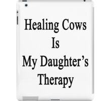 Healing Cows Is My Daughter's Therapy  iPad Case/Skin