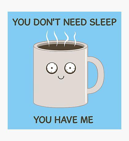 You Don't Need Sleep Photographic Print