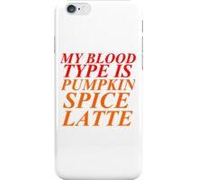 MY BLOOD TYPE IS PUMPKIN SPICE LATTE iPhone Case/Skin
