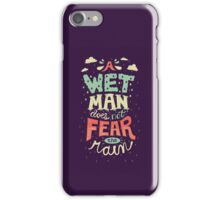 A Wet Man Does Not Fear The Rain iPhone Case/Skin