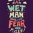 A Wet Man Does Not Fear The Rain by Risa Rodil