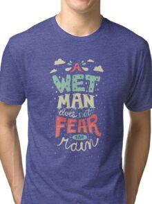 A Wet Man Does Not Fear The Rain Tri-blend T-Shirt