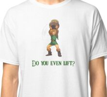 Do You Even Lift? Classic T-Shirt
