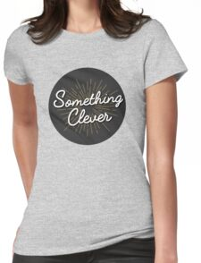 Something Clever Womens Fitted T-Shirt
