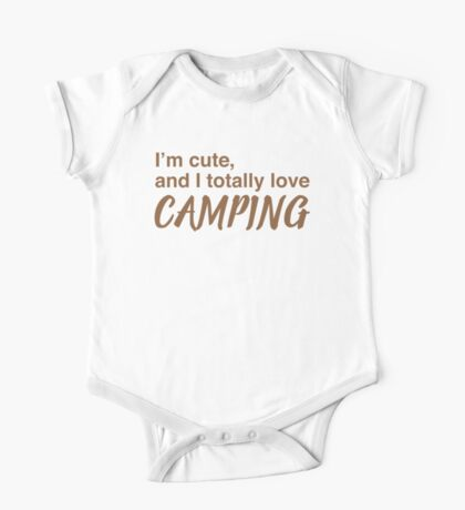 I'm cute and I totally love camping One Piece - Short Sleeve