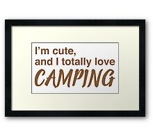 I'm cute and I totally love camping Framed Print