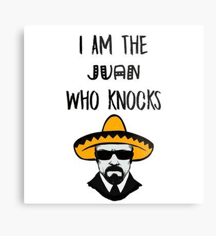 I Am The Juan Who Knocks Metal Print