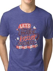 Better Mistakes Tri-blend T-Shirt