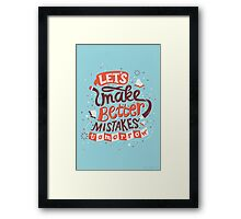 Better Mistakes Framed Print