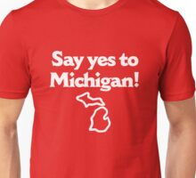 Say Yes To Michigan Unisex T-Shirt