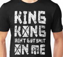King Kong ain't got shit on me Unisex T-Shirt
