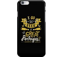 I go to seek a great perhaps iPhone Case/Skin