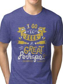 I go to seek a great perhaps Tri-blend T-Shirt