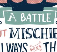 Mischief always wins the war Sticker