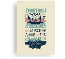 Mischief always wins the war Canvas Print