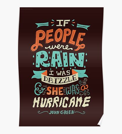 If People Were Rain, I Was Drizzle & She Was a Hurricane Poster