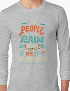 If People Were Rain, I Was Drizzle & She Was a Hurricane Long Sleeve T-Shirt