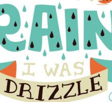 If People Were Rain, I Was Drizzle & She Was a Hurricane Sticker