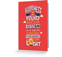 Happiness can be found even in the darkest times Greeting Card
