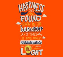 Happiness can be found even in the darkest times T-Shirt
