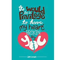 It would be a privilege to have my heart broken by you Photographic Print