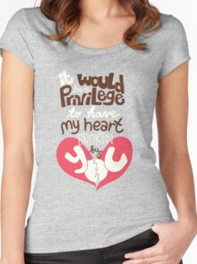It would be a privilege to have my heart broken by you Women's Fitted Scoop T-Shirt