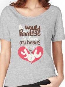 It would be a privilege to have my heart broken by you Women's Relaxed Fit T-Shirt