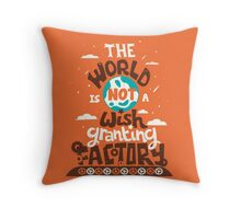 The World is Not a Wish Granting Factory Throw Pillow