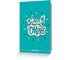 The Fault In Our Stars: Okay? Okay Greeting Card