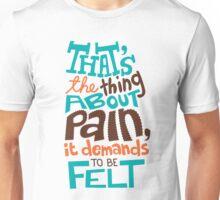 Pain Demands To Be Felt Unisex T-Shirt