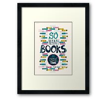 So many books, so little time Framed Print