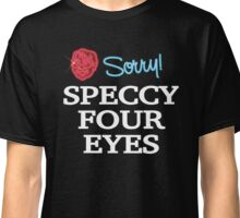 Sorry! Speccy Four Eyes Classic T-Shirt