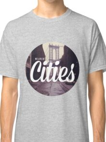 We Live In Cities - Team - Lorde Classic T-Shirt