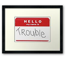 You just smiled, and told them trouble Framed Print