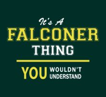 It's A FALCONER thing, you wouldn't understand !! by satro