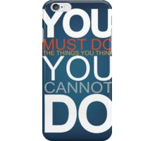 You Must Do The Things You Think You Cannot Do iPhone Case/Skin