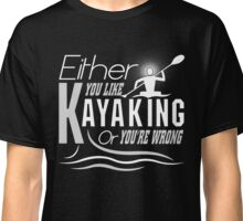 Like Kayak or You are wrong! Classic T-Shirt