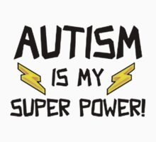 Autism Is My Super Power by awesomegift