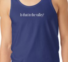 Clueless - Is that in the valley? Tank Top