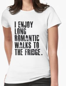 I enjoy long romantic walks to the fridge Womens Fitted T-Shirt