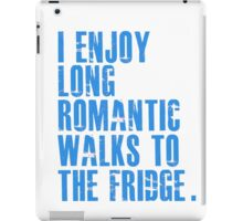I enjoy long romantic walks to the fridge iPad Case/Skin