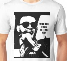 Who the F*CK is that guy Unisex T-Shirt