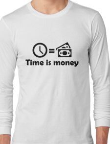 Time is money Long Sleeve T-Shirt