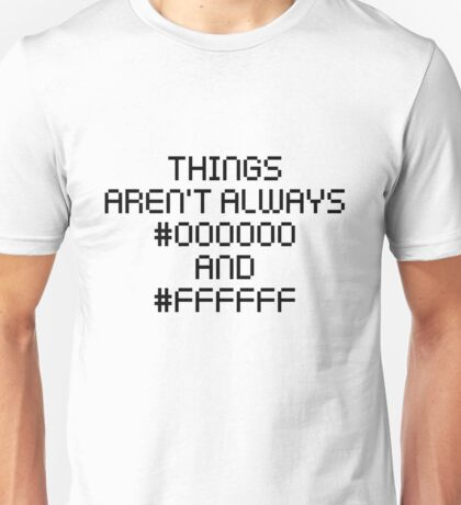 Things Aren't Always Black and White Unisex T-Shirt